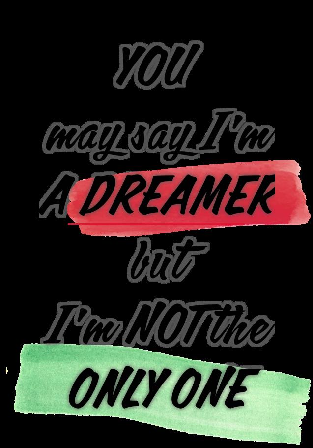 maglietta You may say I'm a dreamer...